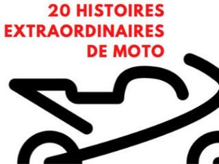 Le temps de découvrir 20 histoires extraordinaires de moto.