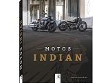 Motos Indian - Un livre pour découvrir l'histoire de la plus ancienne marque de moto américaine.